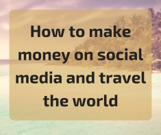 How to make money on social media and travel the world